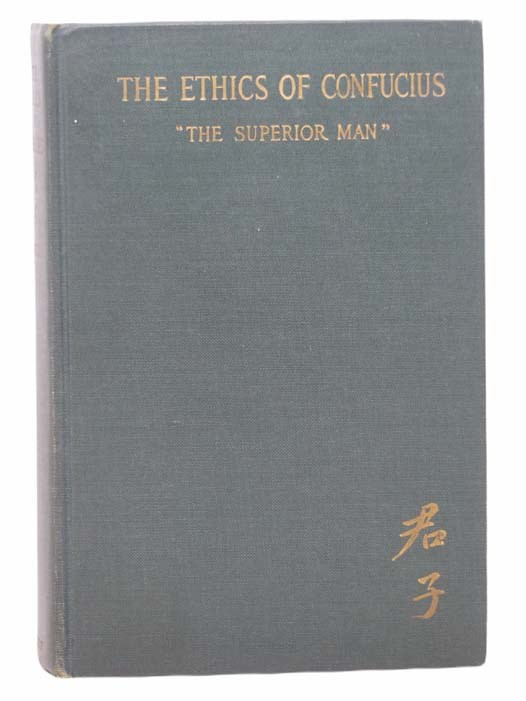 Image for The Ethics of Confucius: The Sayings of the Master and His Disciples upon the Conduct of 'The Superior Man' Arranged According to the Plan of Confucius with Running Commentary
