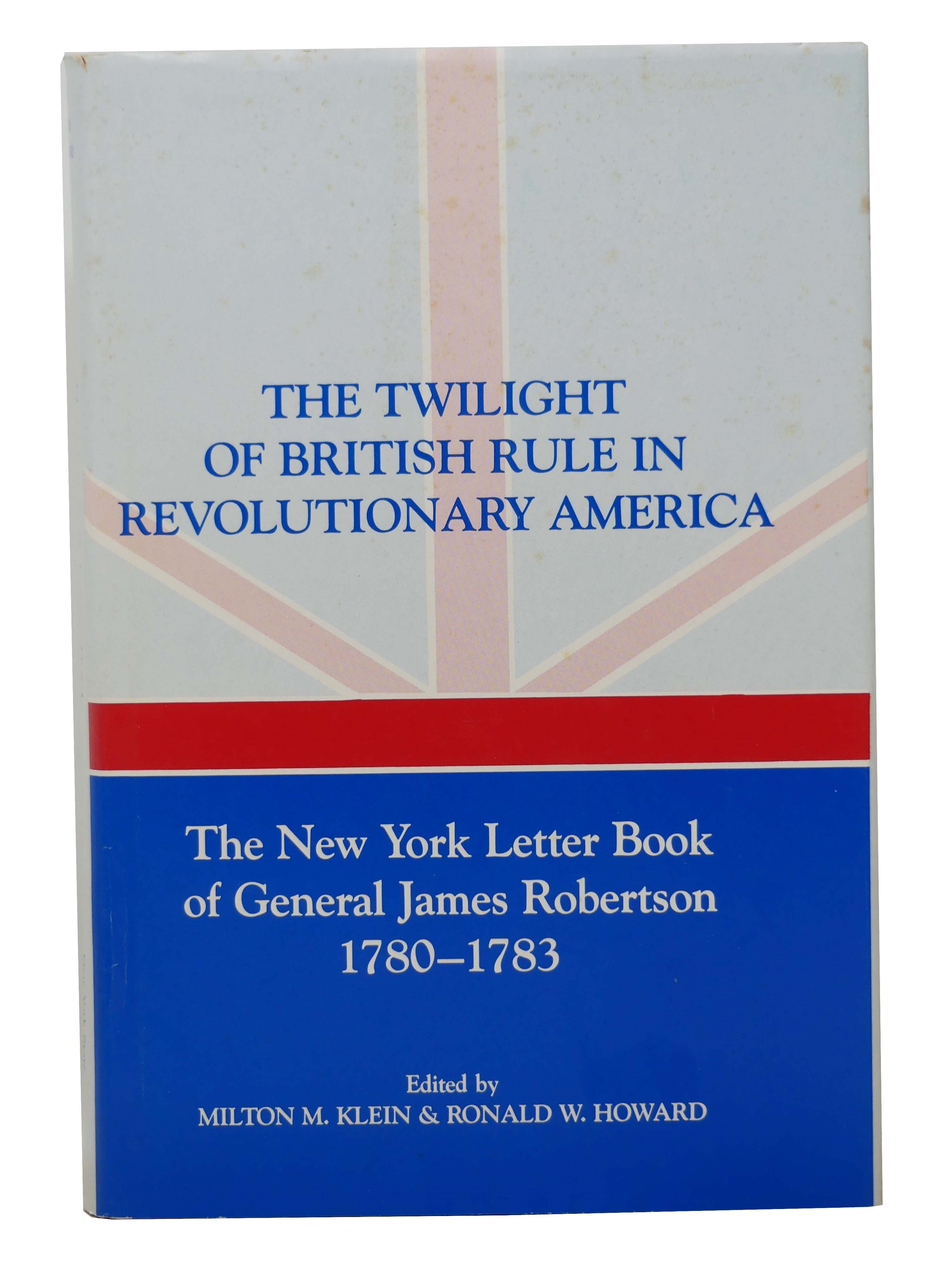 Image for The Twilight of British Rule in Revolutionary America: The New York Letter Book of General James Robertson, 1780-1783