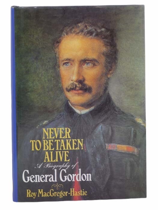 Image for Never to Be Taken Alive: A Biography of General Gordon [Charles George]