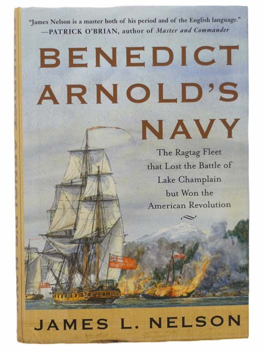 Image for Benedict Arnold's Navy: The Ragtag Fleet that Lost the Battle of Lake Champlain but Won the American Revolution