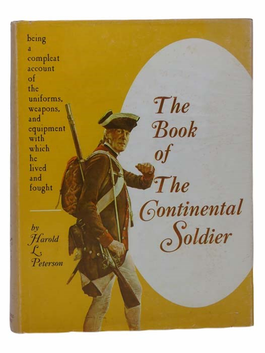 Image for The Book of The Continental Soldier: Being a Compleat Account of the Uniforms, Weapons, and Equipment with which He Lived and Fought