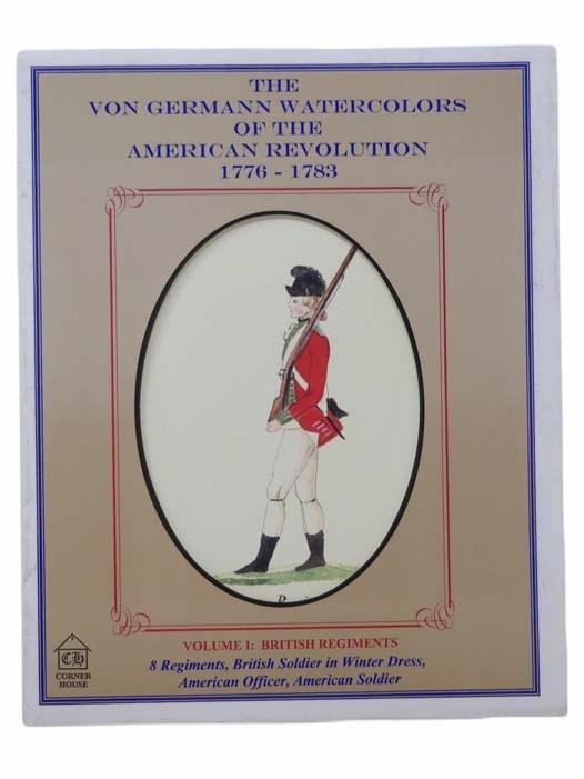 Image for Von Germann Watercolors of the American Revolution, 1776-1783, Volume I: British Regiments