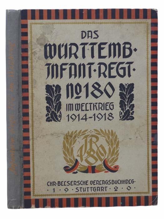 Image for Das Wurtt. Infanterie-Regiment Nr. 180 im Weltkrieg 1914-1918 (Die wurttembergischen Regimenter im Weltkrieg 1914-1918, Band 9) [GERMAN TEXT]
