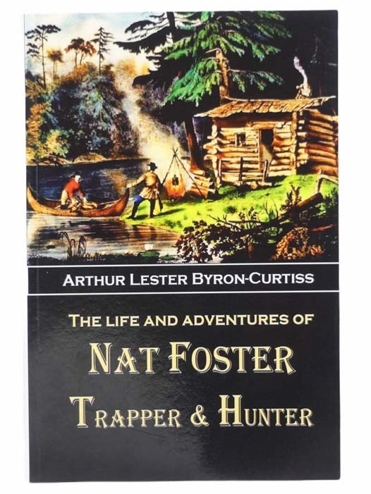Image for The Life and Adventures of Nat Foster, Trapper and Hunter