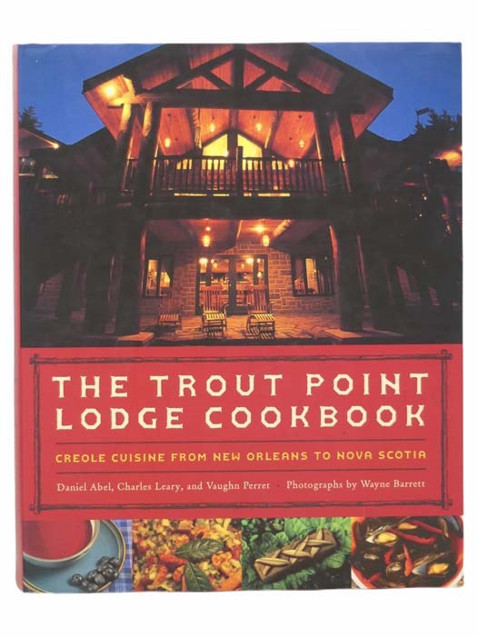 Image for The Trout Point Lodge Cookbook: Creole Cuisine from New Orleans to Nova Scotia