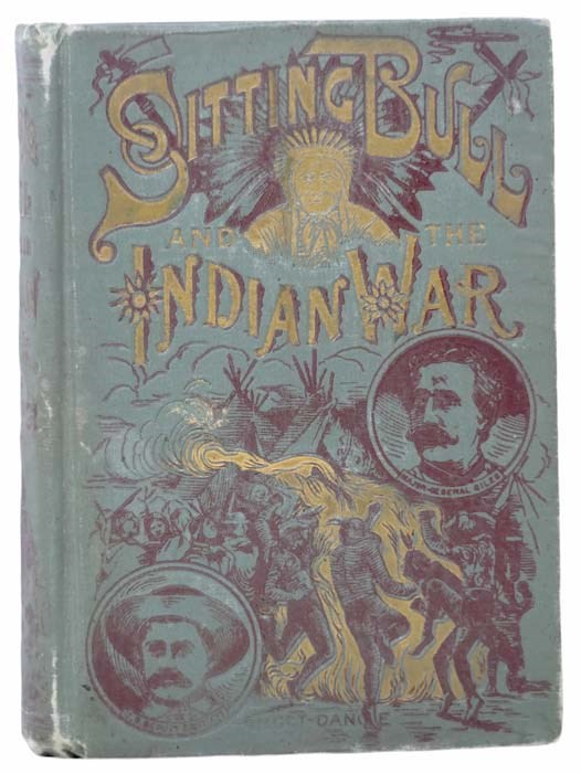Image for Life of Sitting Bull and History of the Indian War of 1890-'91: A Graphic Account of the Life of the Great Medicine Man and Chief Sitting Bull; His Tragic Death: Story of the Sioux Nation; Their Manners and Customs, Ghost Dances and Messiah Craze; Also, a Very Complete History of the Sanguinary Indian War of 1890-'91 (The Red Record of the Sioux.)