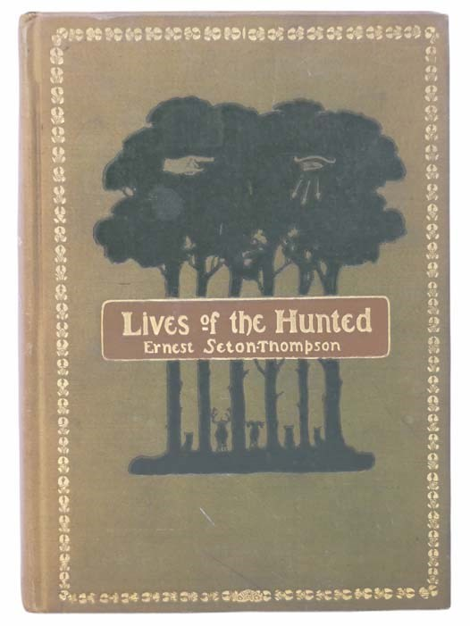 Image for Lives of the Hunted, Containing a True Account of the Doings of Five Quadrupeds and Three Birds, and, in Elucidation of the Same, Over 200 Drawings