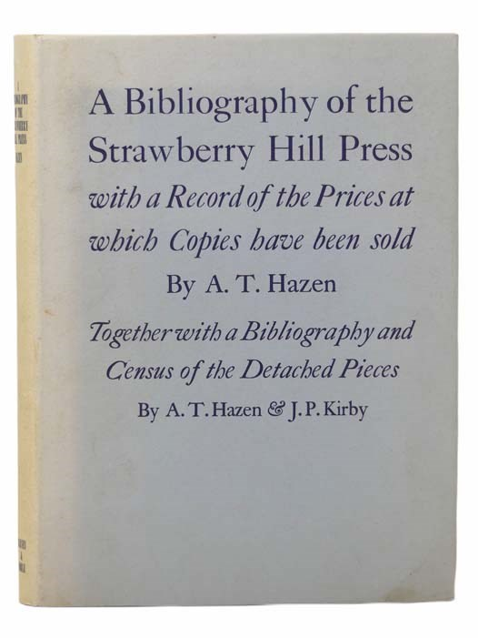 Image for A Bibliography of the Strawberry Hill Press, with a Record of the Prices at which Copies Have Been Sold. Including a New Supplement. Together with a Bibliography and Census of the Detatch Pieces.