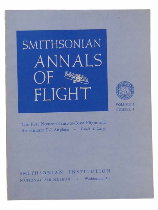 Image for Smithsonian Annals of Flight, Vol. 1 No. 1: The First Nonstop Coast-to-Coast Flight and the Historic T-2 Airplane