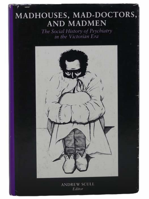 Image for Madhouses, Mad-Doctors, and Madmen: The Social History of Psychiatry in the Victorian Era