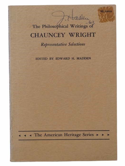 Image for The Philosophical Writings of Chauncey Wright: Representative Selections (The American Heritage Series, No. 23)