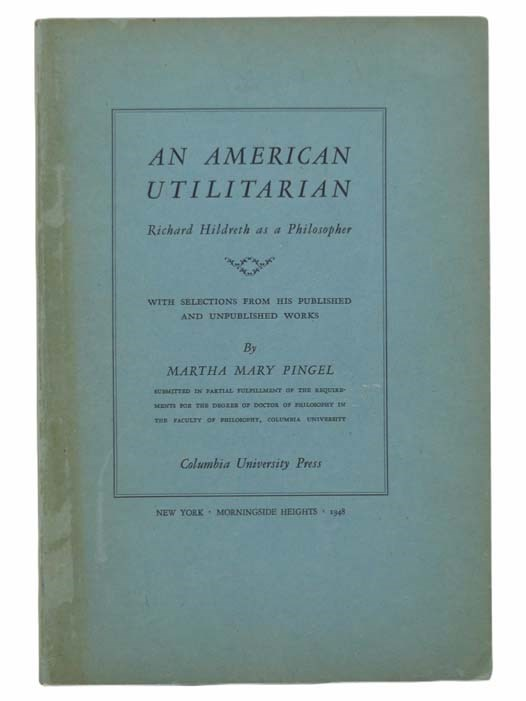 Image for An American Utilitarian: Richard Hildreth as a Philosopher, with Selections from His Published and Unpublished Works (Columbia Studies in American Culture, No. 20)