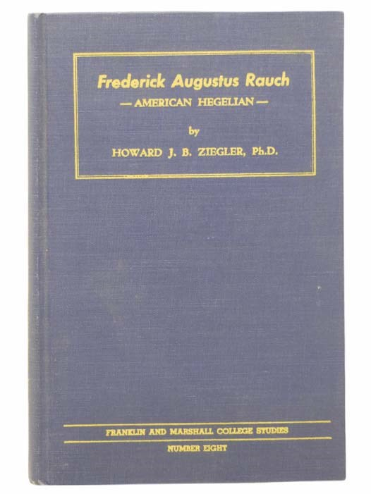 Image for Frederick Augustus Rauch: American Hegelian (Franklin and Marshall College Studies, No. 8)