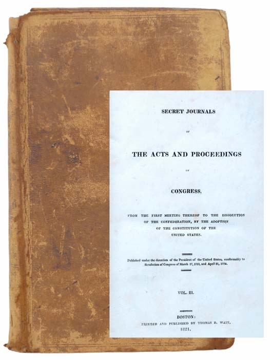 Image for Secret Journals of the Acts and Proceedings of Congress, from the First Meeting Thereof to the Dissolution of the Confederation, by the Adoption of the Constitution of the United States (Volume III)