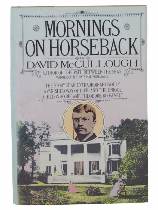 Image for Mornings on Horseback: The Story of an Extraordinary Family, a Vanished Way of Life, and the Unique Child Who Became Theodore Roosevelt