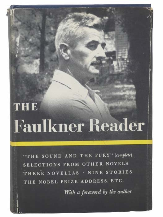 Image for The Faulkner Reader: Selections from the Works of William Faulkner - The Sound and the Fury (Complete); Selections from Other Novels; Three Novellas; Nine Stories; The Nobel Prize Address, Etc.