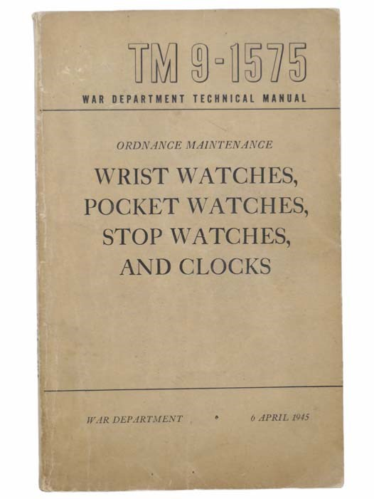 Image for Ordnance Maintenance--Wrist Watches, Pocket Watches, Stop Watches, and Clocks (War Department Technical Manual, TM 9-1575)