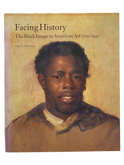 Image for Facing History: The Black Image in American Art, 1710-1940