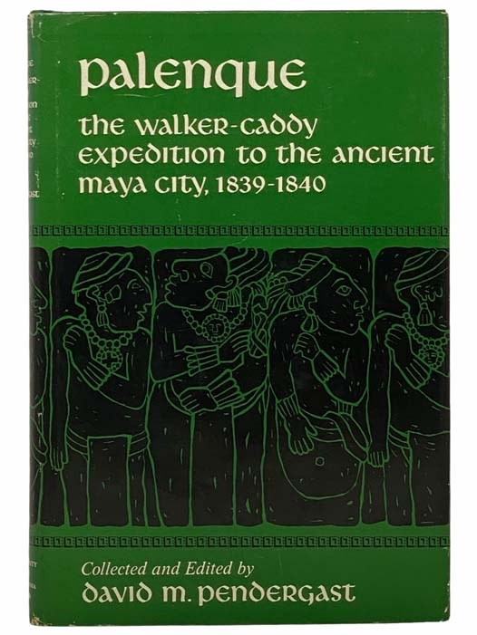Image for Palenque: The Walker-Caddy Expedition to the Ancient Maya City, 1839-1840 (The American Exploration and Travel Series, Volume 52)