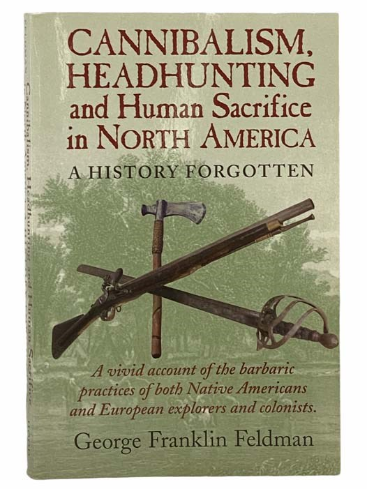 Image for Cannibalism, Headhunting and Human Sacrifice in North America: A History Forgotten