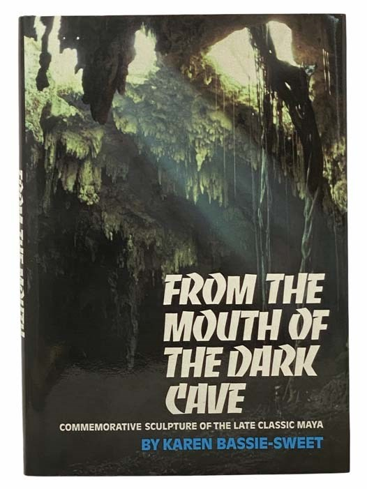 Image for From the Mouth of the Dark Cave: Commemorative Sculpture of the Late Classic Maya