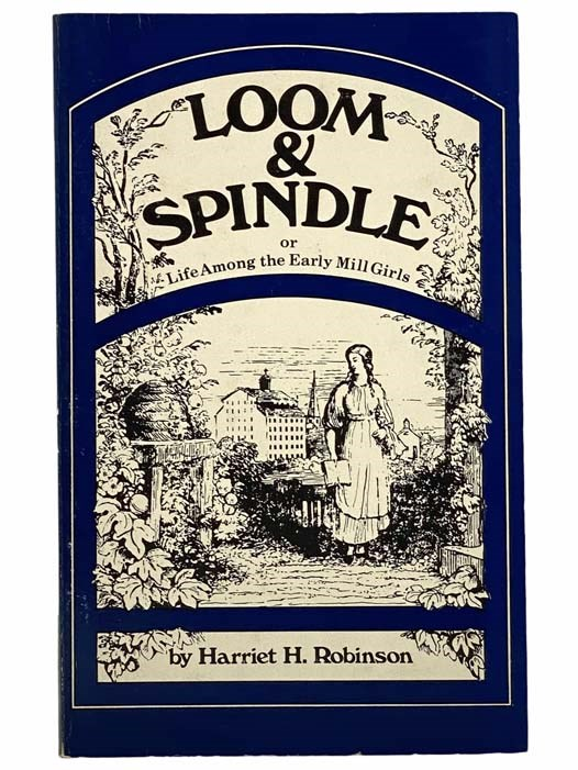 Image for Loom and Spindle; or, Life among the Early Mill Girls