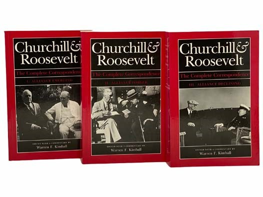 Image for Churchill & Roosevelt: The Complete Correspondence in Three [3] Volumes -- I. Alliance Emerging, October 1933 - November 1942; II. Alliance Forged, November 1942 - February 1944; III. Alliance Declining, February 1944 - April 1945