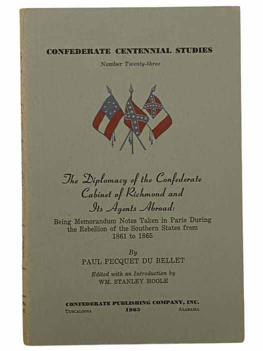 Image for The Diplomacy of the Confederate Cabinet of Richmond and Its Agents Abroad: Being Memorandum Notes Taken in Paris During the Rebellion of the Southern States from 1861 to 1865 (Confederate Centennial Studies, Number 23)