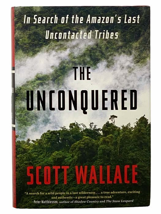 Image for The Unconquered: In Search of the Amazon's Last Uncontacted Tribes