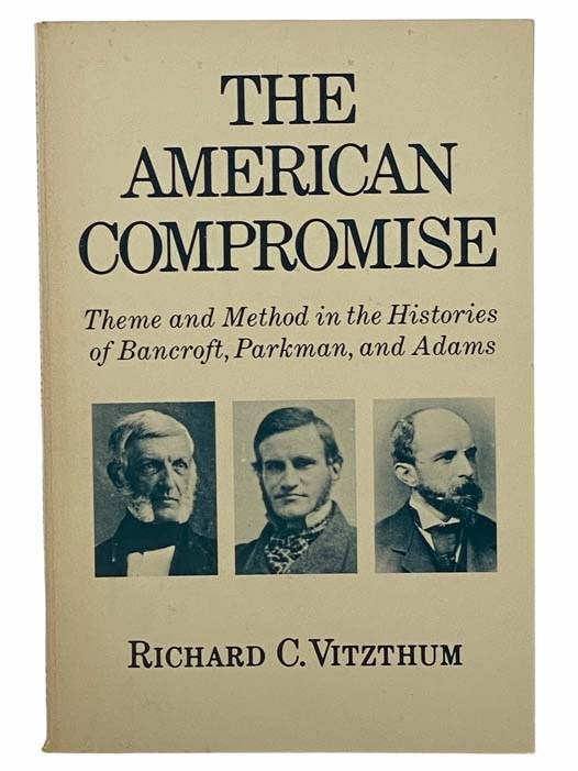 Image for The American Compromise: Theme and Method in the Histories of Bancroft, Parkman, and Adams