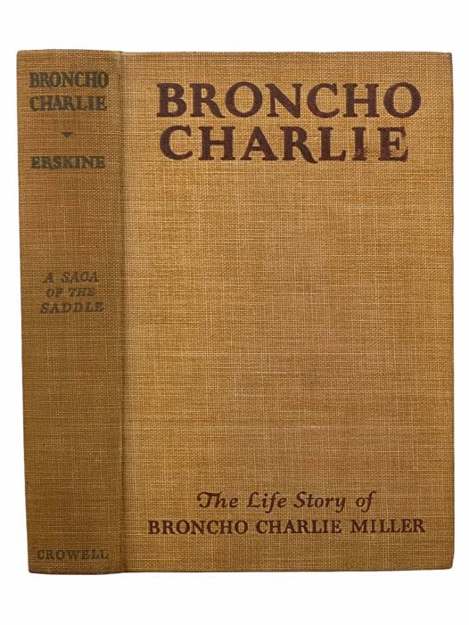Image for Broncho Charlie: A Saga of the Saddle. The Life Story of Broncho Charlie Miller, the Last of the Pony Express Riders [Bronco]