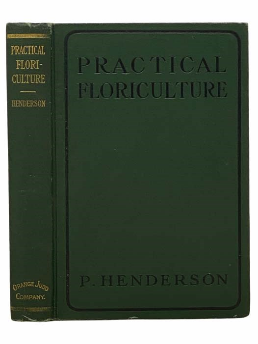 Image for Practical Floriculture; A Guide to the Successful Cultivation of Florists' Plants, for the Amateur and Professional Florist