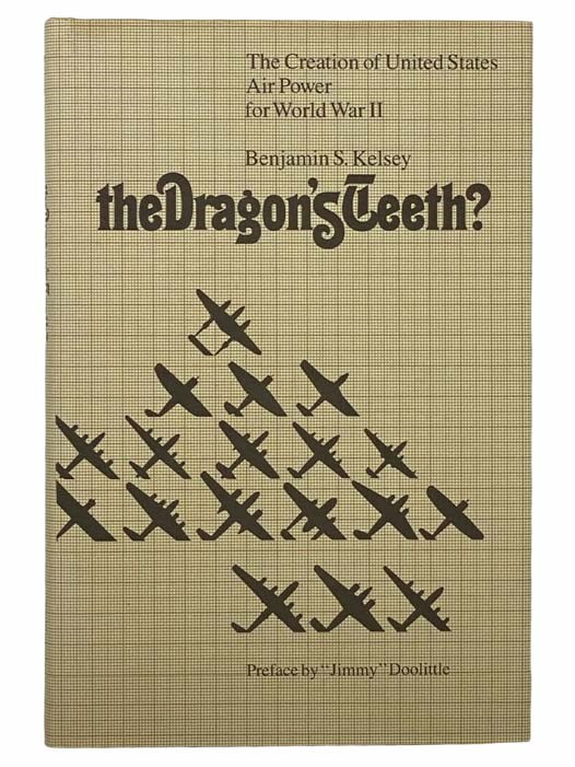 Image for The Dragon's Teeth? The Creation of United States Air Power for World War II