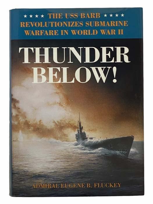 Image for Thunder Below! The USS Barb Revolutionizes Submarine Warfare in World War II