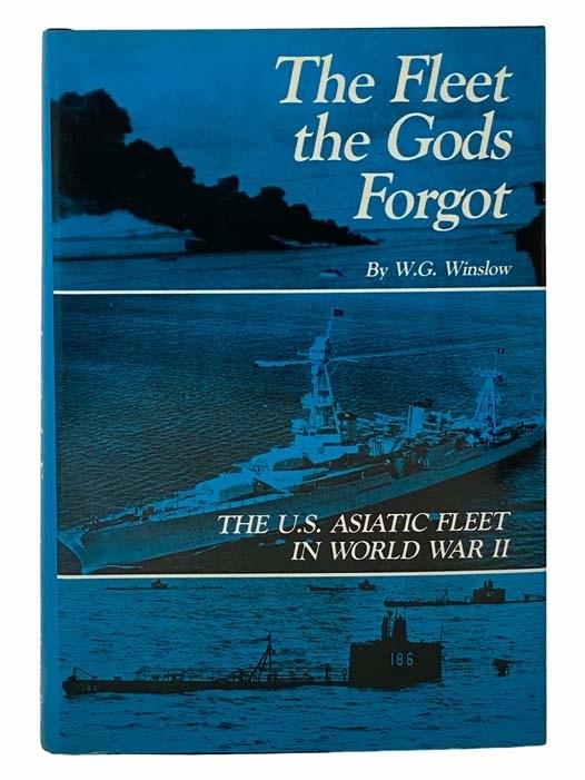 Image for The Fleet the Gods Forgot: The U.S. Asiatic Fleet in World War II