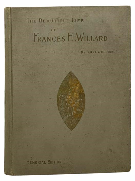 Image for The Beautiful Life of Frances E. Willard: A Memorial Volume, with Character Sketches and Memorial Tributes by the General Officers of the World's and the National W.C.T.U., English Leaders, Dr. Edward Everette Hale, Etc.