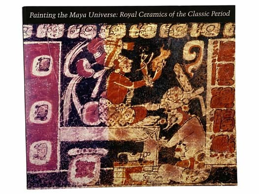Image for Painting the Maya Universe: Royal Ceramics of the Classic Period (Duke University Museum of Art)