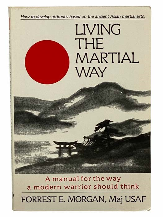 Image for Living the Martial Way: A Manual for the Way a Modern Warrior Should Think