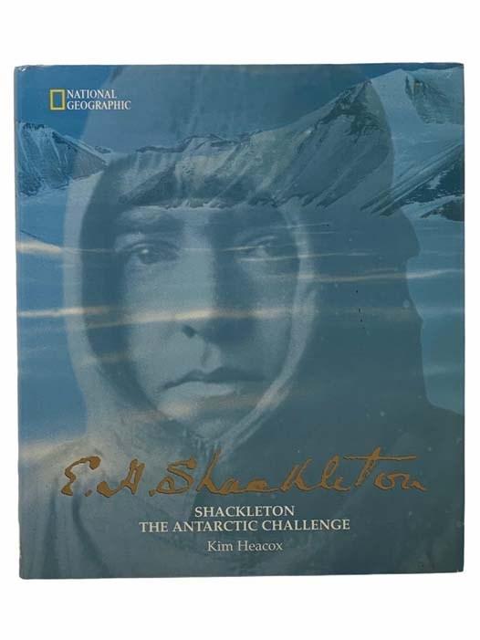 Image for E.H. Shackleton: Shackleton the Antarctic Challenge (National Geographic) [Ernest Henry]