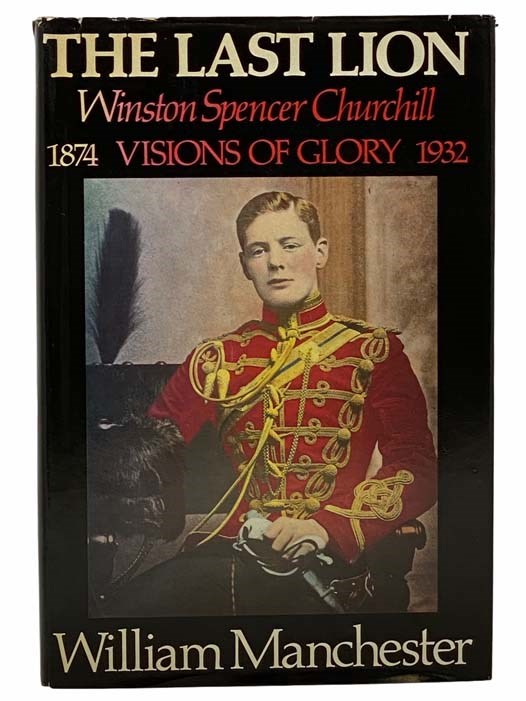 Image for The Last Lion: Winston Spencer Churchill, Visions of Glory, 1874-1932