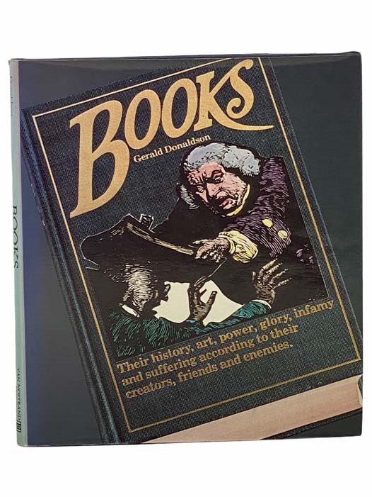 Image for Books: Their History, Art, Power, Glory, Infamy and Suffering According to Their Creators, Friends and Enemies