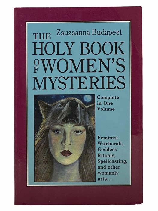 Image for The Holy Book of Women's Mysteries (Complete in One Volume): Feminist Witchcraft, Goddess Rituals, Spellcasting, and Other Womanly Arts...