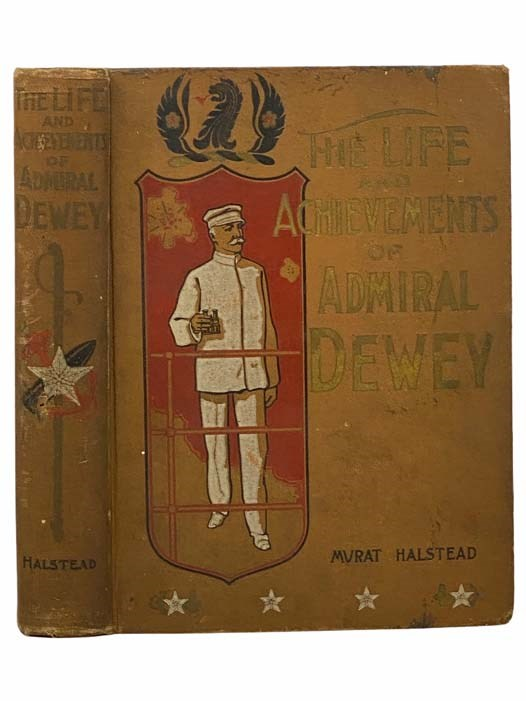 Image for Life and Achievements of Admiral Dewey: From Montpelier to Manila. The Brilliant Cadet--the Heroic Lieutenant--the Capable Captain--the Conquering Commodore. The Famous Admiral. One of the Stars in the Class at Annapolis, Distinguished in Tremendous Battles on the Mississippi and the Atlantic. Hero of Manila. Loyal to Duty, Faithful to the Fla, and True to Friends.