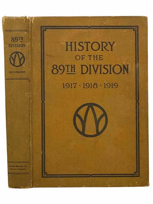 Image for History of the 89th Division, U.S.A.: From its Organization in 1917, through its Operations in the World War, the Occupation of Germany and Until Demobilization in 1919, with Maps, Photographs, Official Reports, Honor and Casualty Lists, Etc.