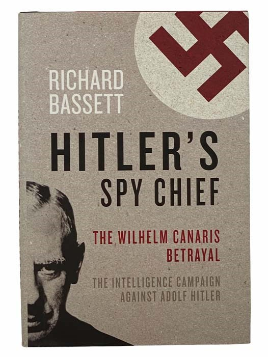 Image for Hitler's Spy Chief: The Wilhelm Canaris Betrayal - The Intelligence Campaign against Adolf Hitler