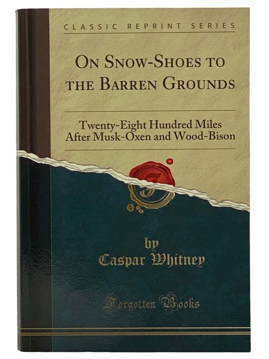 Image for On Snow-Shoes to the Barren Grounds: Twenty-Eight Hundred Miles after Musk-Oxen and Wood-Bison (Classic Reprint Series)