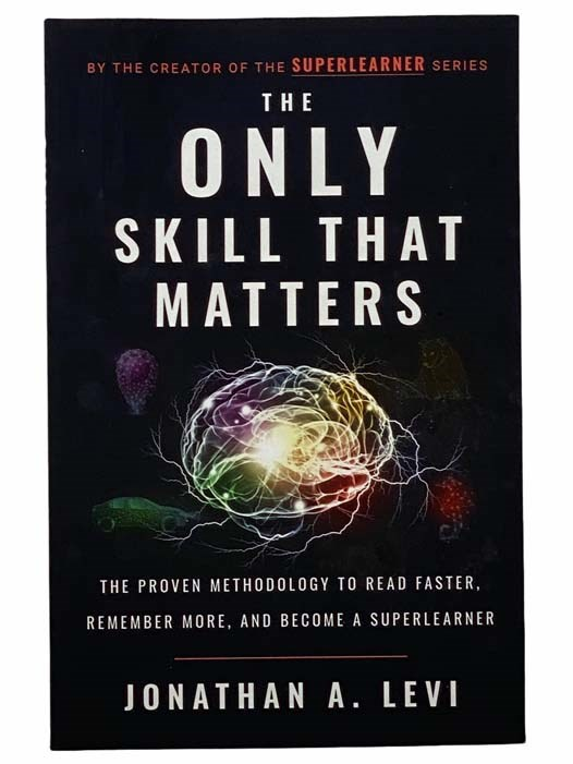 Image for The Only Skill that Matters: The Proven Methodology to Read Faster, Remember More, and Become a SuperLearner