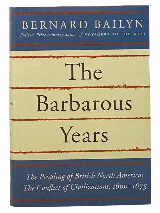 Image for The Barbarous Years: The Peopling of British North America: The Conflict of Civilizations, 1600-1675