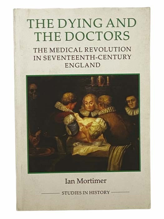 Image for The Dying and the Doctors: The Medical Revolution in Seventeenth-Century England (Royal Historical Society Studies in History New Series) [17th]