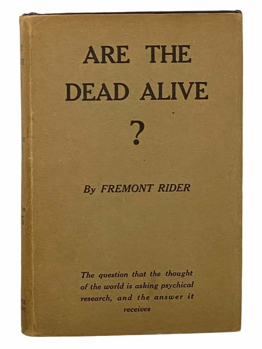 Image for Are the Dead Alive? The Problem of Psychical Research that the World's Leading Scientists Are Trying to Solve, and the Progress They Have Made, with Statements of Their Personal Belief by Sir Oliver Lodge, Count Leo Tolstoi, Dr. Cesare Lombroso, Dr. V. Maxwell, Professor William Barrett, William T. Stead, Andrew Lang, Sir William Crookes, Dr. Charles Richet, Dr. Filippo Bottazzi, Camille Flammarion, Professor William James, and Others